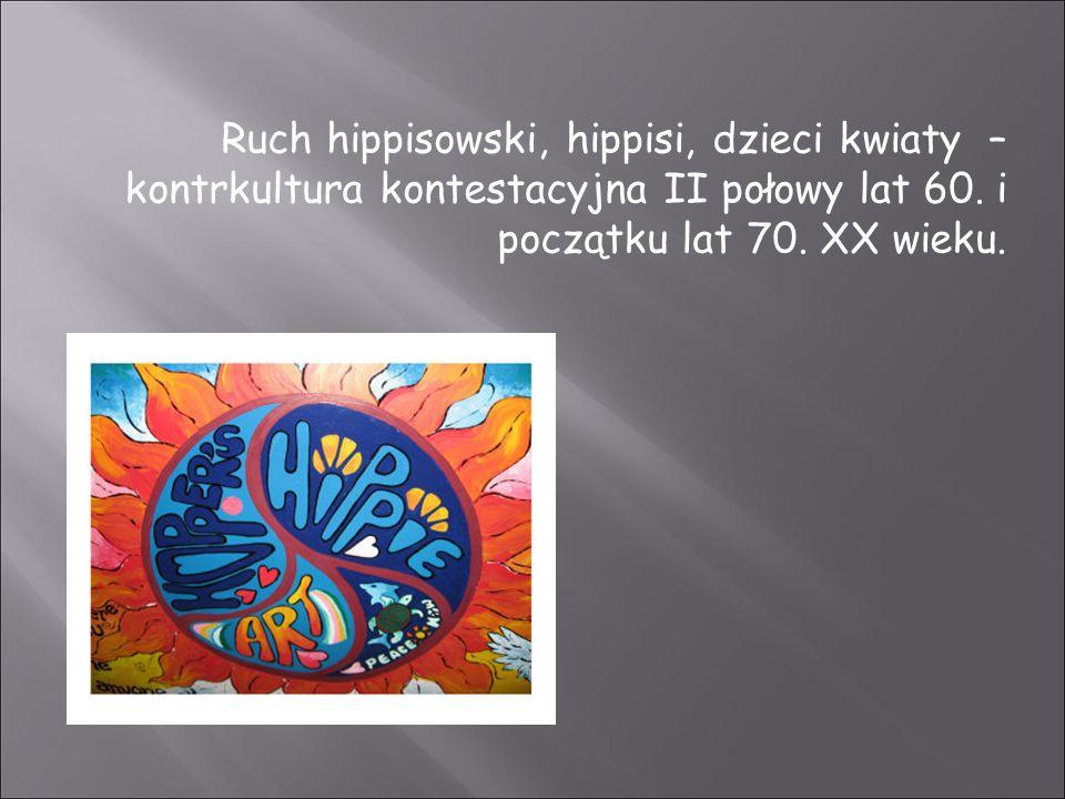 Ruch hippisowski, hippisi, dzieci kwiaty – kontrkultura kontestacyjna II połowy lat 60. i początku lat 70. XX wieku.