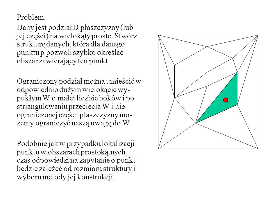 Problem.Dany jest podział D płaszczyzny (lub jej części) na wielokąty proste.