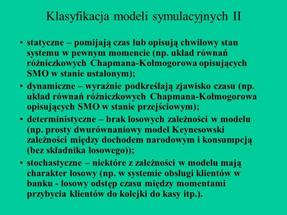 Klasyfikacja modeli symulacyjnych II statyczne – pomijają czas lub opisują chwilowy stan systemu w pewnym momencie (np. układ równań różniczkowych Cha
