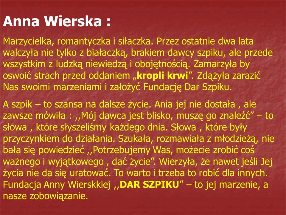 Anna Wierska : Marzycielka, romantyczka i siłaczka. Przez ostatnie dwa lata walczyła nie tylko z białaczką, brakiem dawcy szpiku, ale przede wszystkim