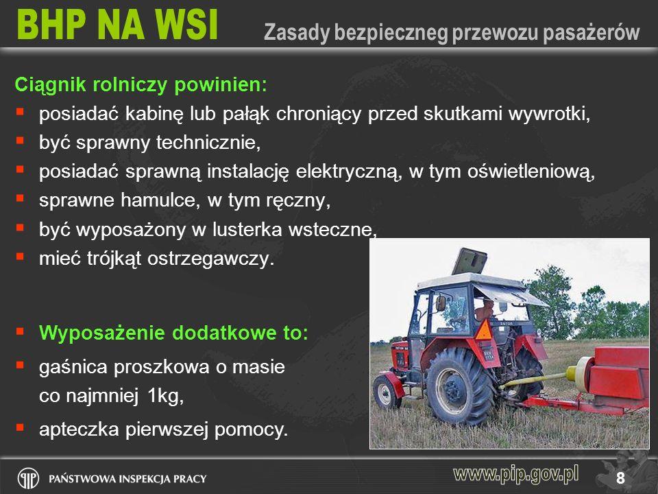 8 Ciągnik rolniczy powinien: posiadać kabinę lub pałąk chroniący przed skutkami wywrotki, być sprawny technicznie, posiadać sprawną instalację elektry