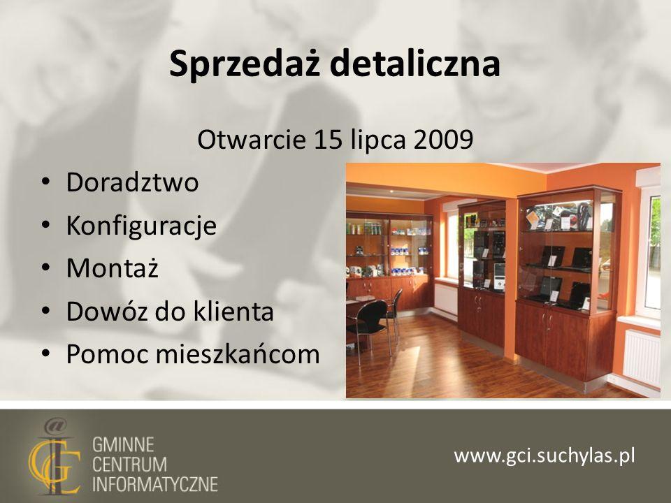 Sprzedaż detaliczna Otwarcie 15 lipca 2009 Doradztwo Konfiguracje Montaż Dowóz do klienta Pomoc mieszkańcom www.gci.suchylas.pl