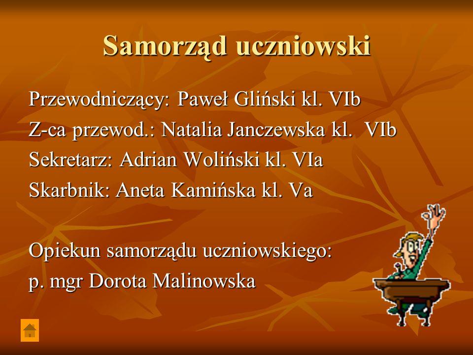 Samorząd uczniowski Przewodniczący: Paweł Gliński kl. VIb Z-ca przewod.: Natalia Janczewska kl. VIb Sekretarz: Adrian Woliński kl. VIa Skarbnik: Aneta