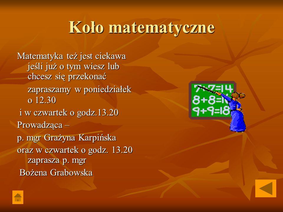 Koło matematyczne Matematyka też jest ciekawa jeśli już o tym wiesz lub chcesz się przekonać zapraszamy w poniedziałek o 12.30 i w czwartek o godz.13.