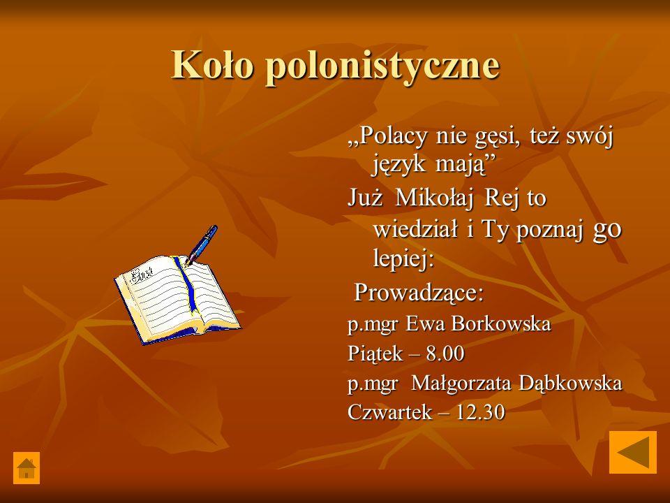 Koło polonistyczne Polacy nie gęsi, też swój język mają Już Mikołaj Rej to wiedział i Ty poznaj go lepiej: Prowadzące: Prowadzące: p.mgr Ewa Borkowska