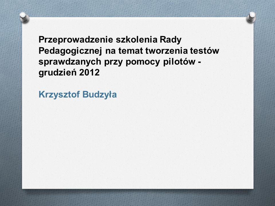 Przeprowadzenie szkolenia Rady Pedagogicznej na temat tworzenia testów sprawdzanych przy pomocy pilotów - grudzień 2012 Krzysztof Budzyła