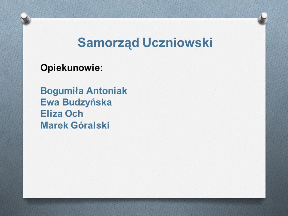 Samorząd Uczniowski Opiekunowie: Bogumiła Antoniak Ewa Budzyńska Eliza Och Marek Góralski