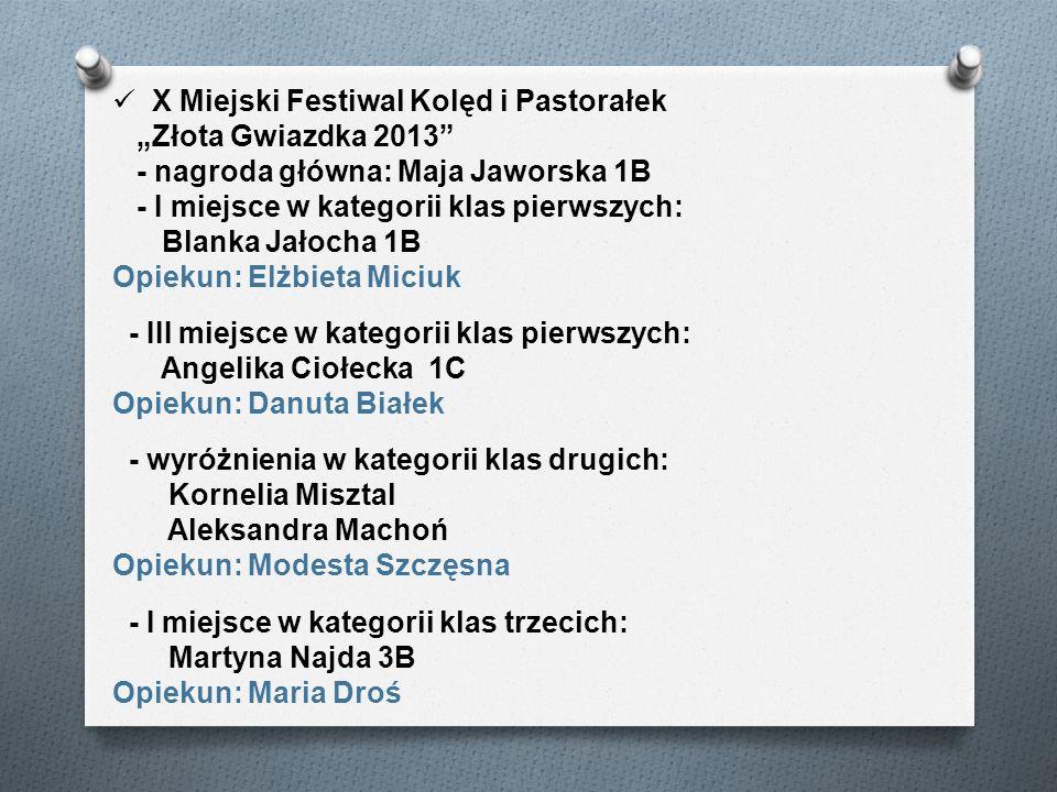 X Miejski Festiwal Kolęd i Pastorałek Złota Gwiazdka 2013 - nagroda główna: Maja Jaworska 1B - I miejsce w kategorii klas pierwszych: Blanka Jałocha 1