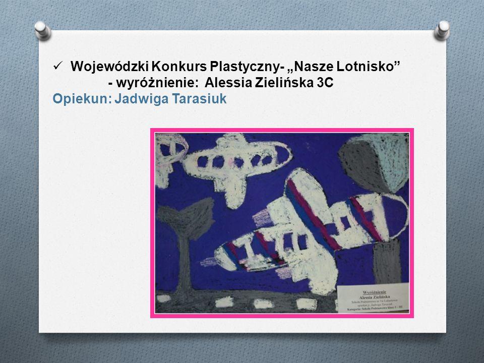 Wojewódzki Konkurs Plastyczny- Nasze Lotnisko - wyróżnienie: Alessia Zielińska 3C Opiekun: Jadwiga Tarasiuk
