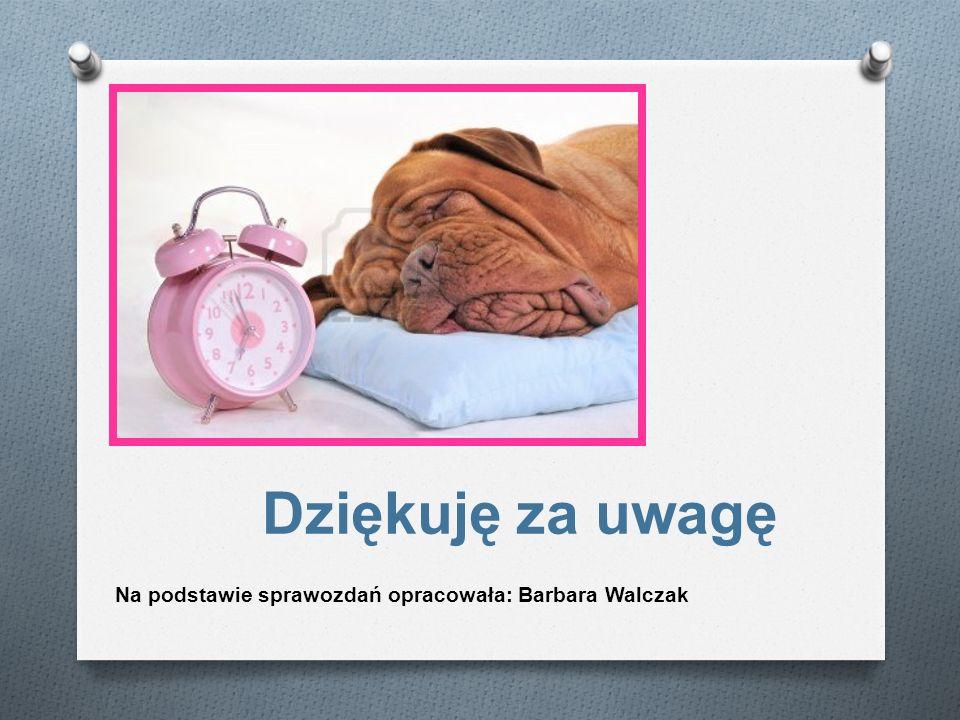 Dziękuję za uwagę Na podstawie sprawozdań opracowała: Barbara Walczak