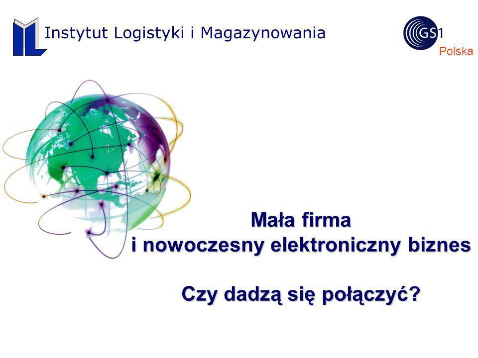 Polska Instytut Logistyki i Magazynowania Mała firma i nowoczesny elektroniczny biznes Czy dadzą się połączyć?
