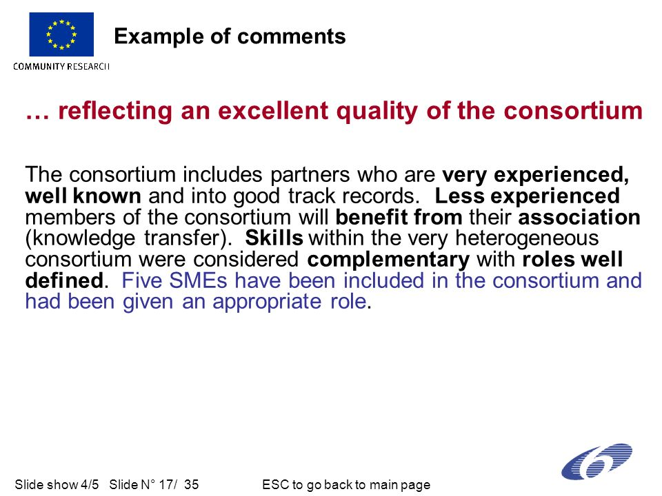 Slide show 4/5 Slide N° 17/ 35 ESC to go back to main page … reflecting an excellent quality of the consortium The consortium includes partners who are very experienced, well known and into good track records.