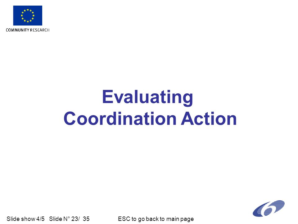 Slide show 4/5 Slide N° 23/ 35 ESC to go back to main page Evaluating Coordination Action