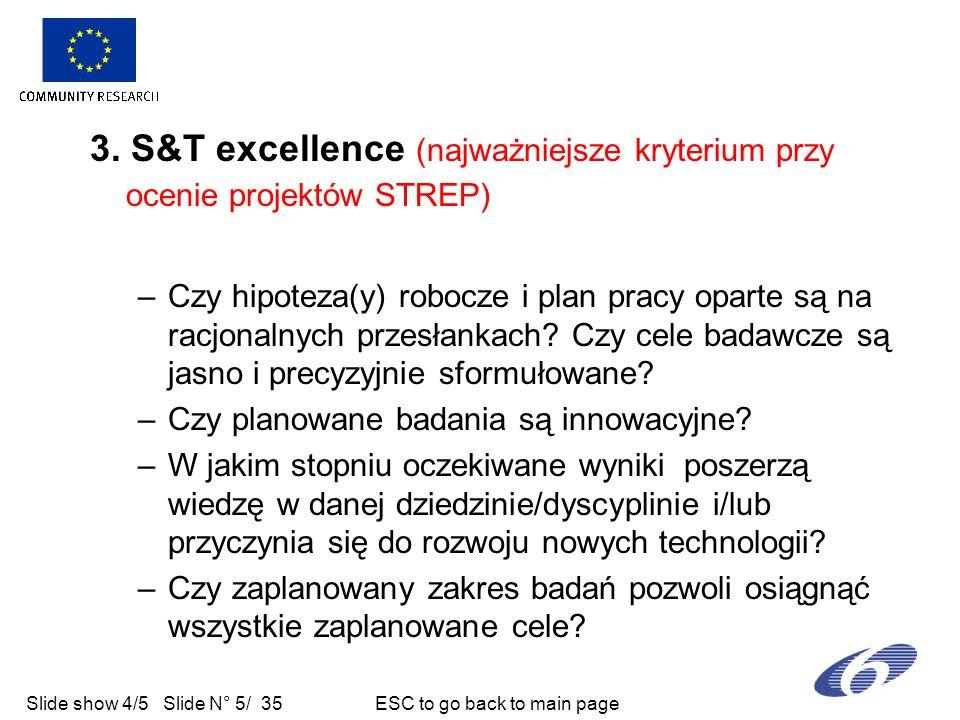 Slide show 4/5 Slide N° 5/ 35 ESC to go back to main page 3. S&T excellence (najważniejsze kryterium przy ocenie projektów STREP) –Czy hipoteza(y) rob