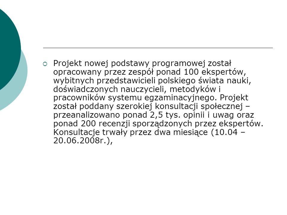 Projekt nowej podstawy programowej został opracowany przez zespół ponad 100 ekspertów, wybitnych przedstawicieli polskiego świata nauki, doświadczonyc