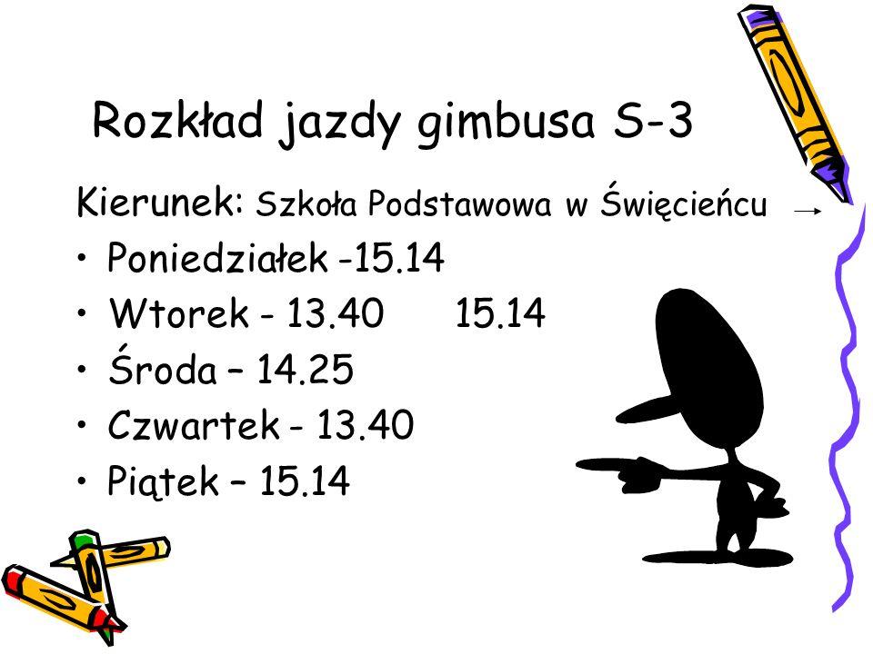 Rozkład jazdy gimbusa S-3 Kierunek: Szkoła Podstawowa w Święcieńcu Poniedziałek -15.14 Wtorek - 13.40 15.14 Środa – 14.25 Czwartek - 13.40 Piątek – 15