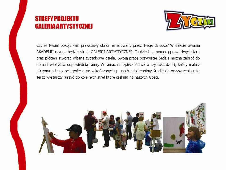 STREFY PROJEKTU GALERIA ARTYSTYCZNEJ Czy w Twoim pokoju wisi prawdziwy obraz namalowany przez Twoje dziecko? W trakcie trwania AKADEMII czynna będzie