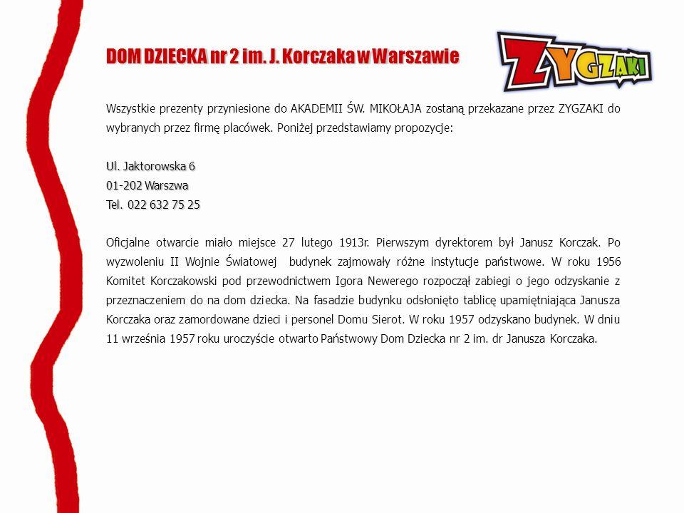 DOM DZIECKA nr 2 im. J. Korczaka w Warszawie Wszystkie prezenty przyniesione do AKADEMII ŚW. MIKOŁAJA zostaną przekazane przez ZYGZAKI do wybranych pr