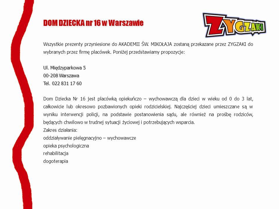 DOM DZIECKA nr 16 w Warszawie Wszystkie prezenty przyniesione do AKADEMII ŚW. MIKOŁAJA zostaną przekazane przez ZYGZAKI do wybranych przez firmę placó