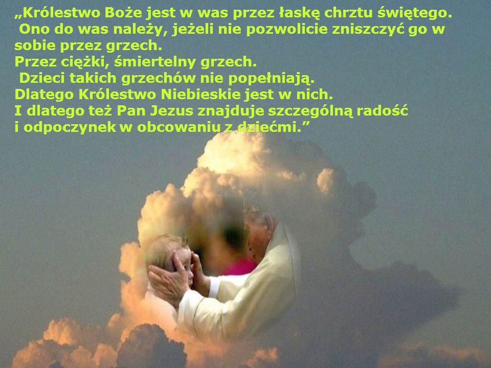 Królestwo Boże jest w was przez łaskę chrztu świętego.