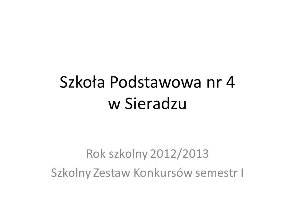Szkoła Podstawowa nr 4 w Sieradzu Rok szkolny 2012/2013 Szkolny Zestaw Konkursów semestr I