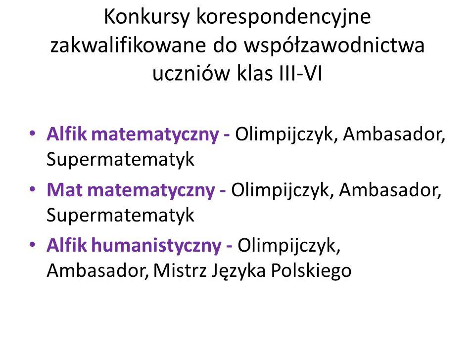 Konkursy korespondencyjne zakwalifikowane do współzawodnictwa uczniów klas III-VI Alfik matematyczny - Olimpijczyk, Ambasador, Supermatematyk Mat mate