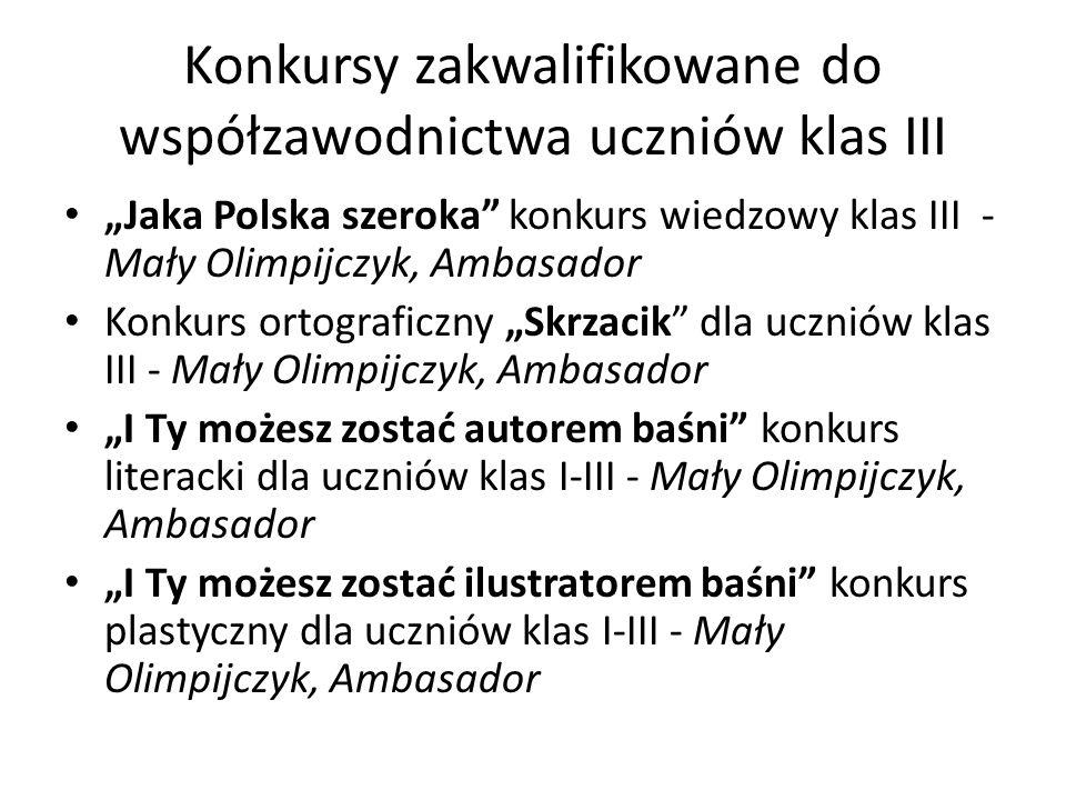 Konkursy zakwalifikowane do współzawodnictwa uczniów klas III Jaka Polska szeroka konkurs wiedzowy klas III - Mały Olimpijczyk, Ambasador Konkurs orto