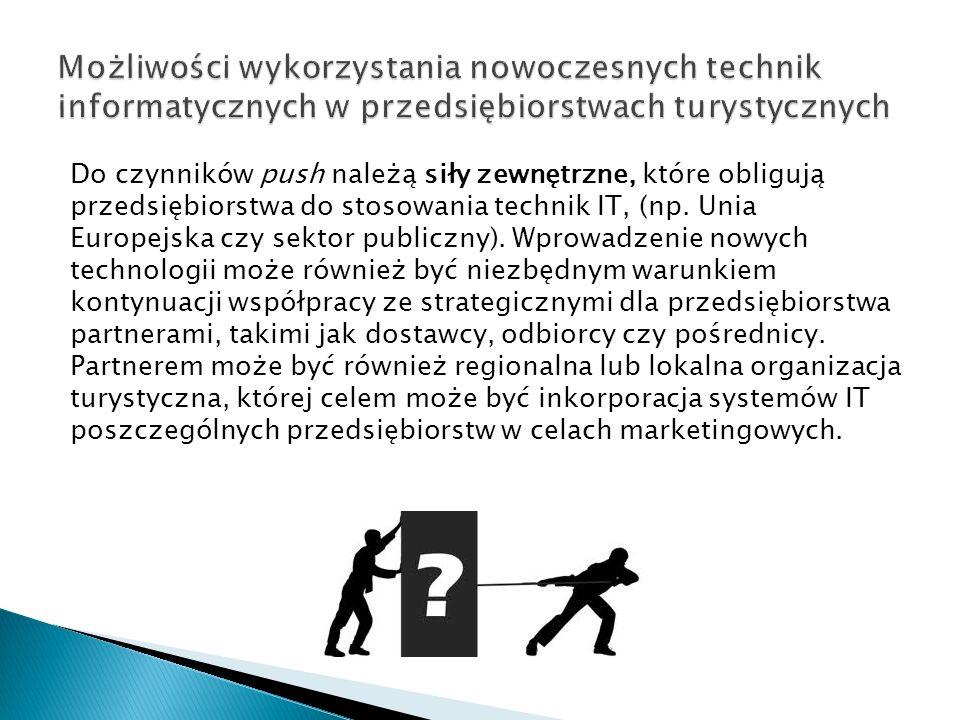 Do czynników push należą siły zewnętrzne, które obligują przedsiębiorstwa do stosowania technik IT, (np. Unia Europejska czy sektor publiczny). Wprowa