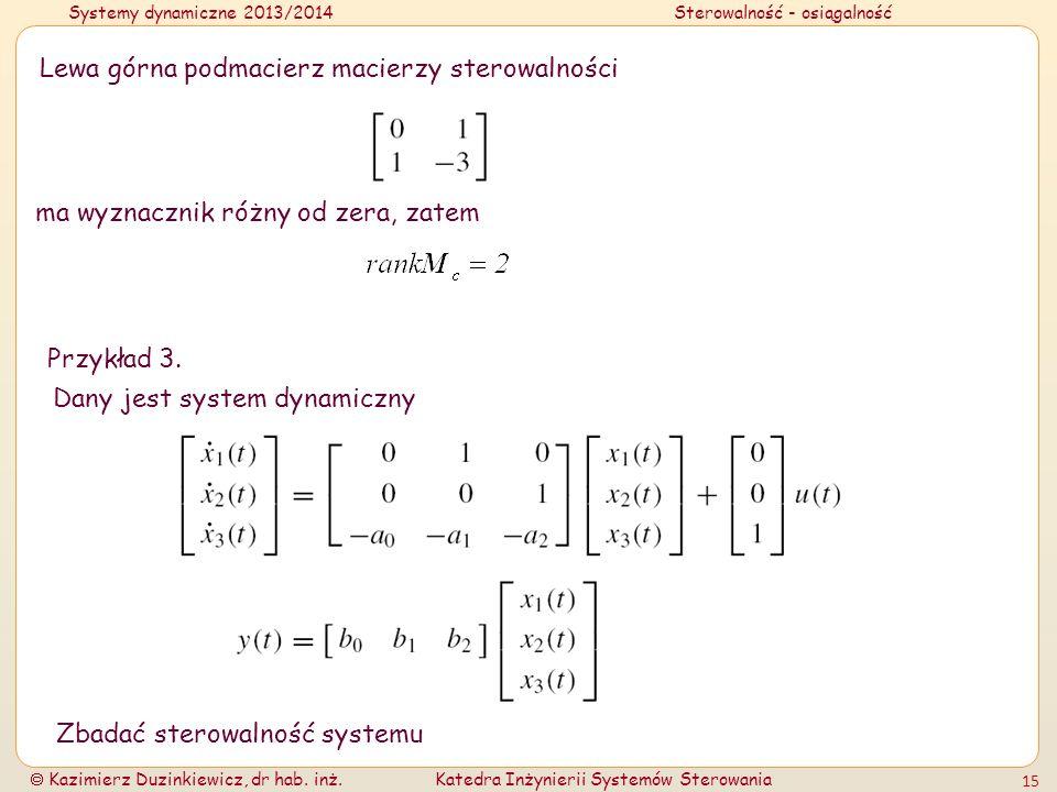 Systemy dynamiczne 2013/2014Sterowalność - osiągalność Kazimierz Duzinkiewicz, dr hab. inż.Katedra Inżynierii Systemów Sterowania 15 Lewa górna podmac