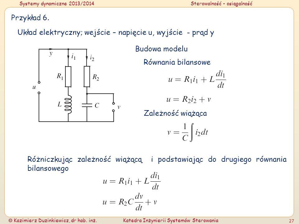 Systemy dynamiczne 2013/2014Sterowalność - osiągalność Kazimierz Duzinkiewicz, dr hab. inż.Katedra Inżynierii Systemów Sterowania 27 Przykład 6. Układ