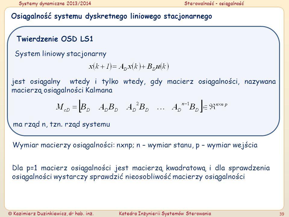 Systemy dynamiczne 2013/2014Sterowalność - osiągalność Kazimierz Duzinkiewicz, dr hab. inż.Katedra Inżynierii Systemów Sterowania 39 Osiągalność syste