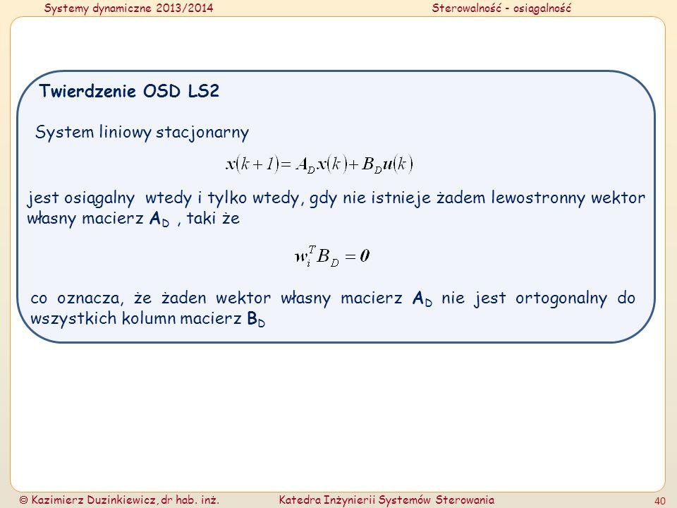 Systemy dynamiczne 2013/2014Sterowalność - osiągalność Kazimierz Duzinkiewicz, dr hab. inż.Katedra Inżynierii Systemów Sterowania 40 System liniowy st