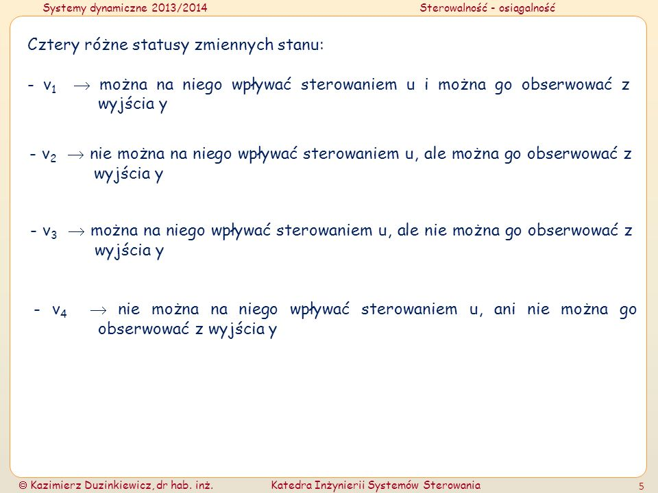 Systemy dynamiczne 2013/2014Sterowalność - osiągalność Kazimierz Duzinkiewicz, dr hab. inż.Katedra Inżynierii Systemów Sterowania 5 Cztery różne statu