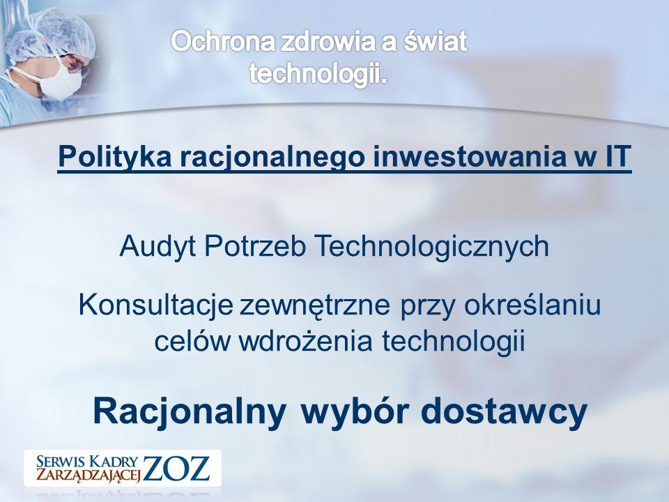 Polityka racjonalnego inwestowania w IT Audyt Potrzeb Technologicznych Konsultacje zewnętrzne przy określaniu celów wdrożenia technologii Racjonalny wybór dostawcy