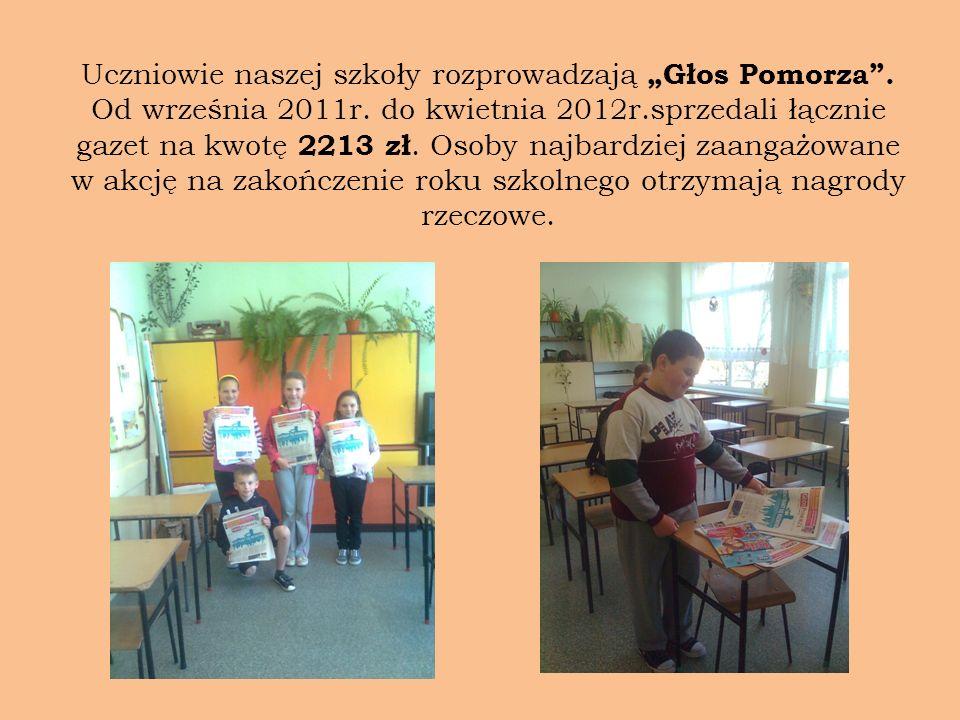 Uczniowie naszej szkoły rozprowadzają Głos Pomorza. Od września 2011r. do kwietnia 2012r.sprzedali łącznie gazet na kwotę 2213 zł. Osoby najbardziej z