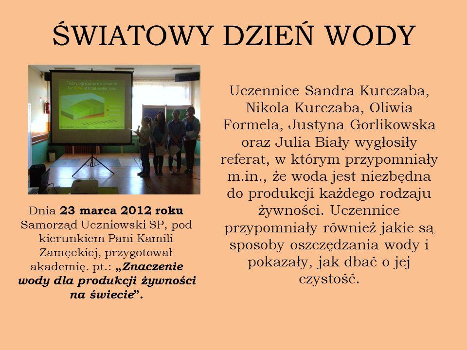 ŚWIATOWY DZIEŃ WODY Dnia 23 marca 2012 roku Samorząd Uczniowski SP, pod kierunkiem Pani Kamili Zamęckiej, przygotował akademię. pt.: Znaczenie wody dl
