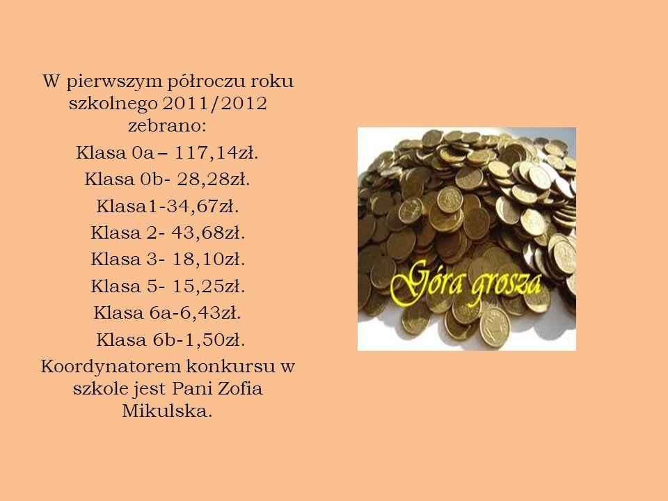 W pierwszym półroczu roku szkolnego 2011/2012 zebrano: Klasa 0a – 117,14zł. Klasa 0b- 28,28zł. Klasa1-34,67zł. Klasa 2- 43,68zł. Klasa 3- 18,10zł. Kla