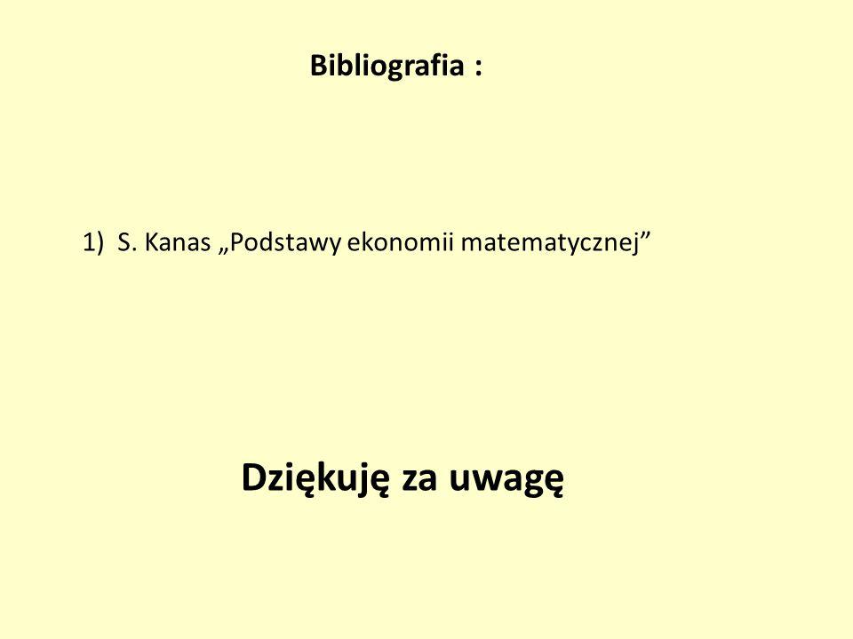 Bibliografia : 1) S. Kanas Podstawy ekonomii matematycznej Dziękuję za uwagę