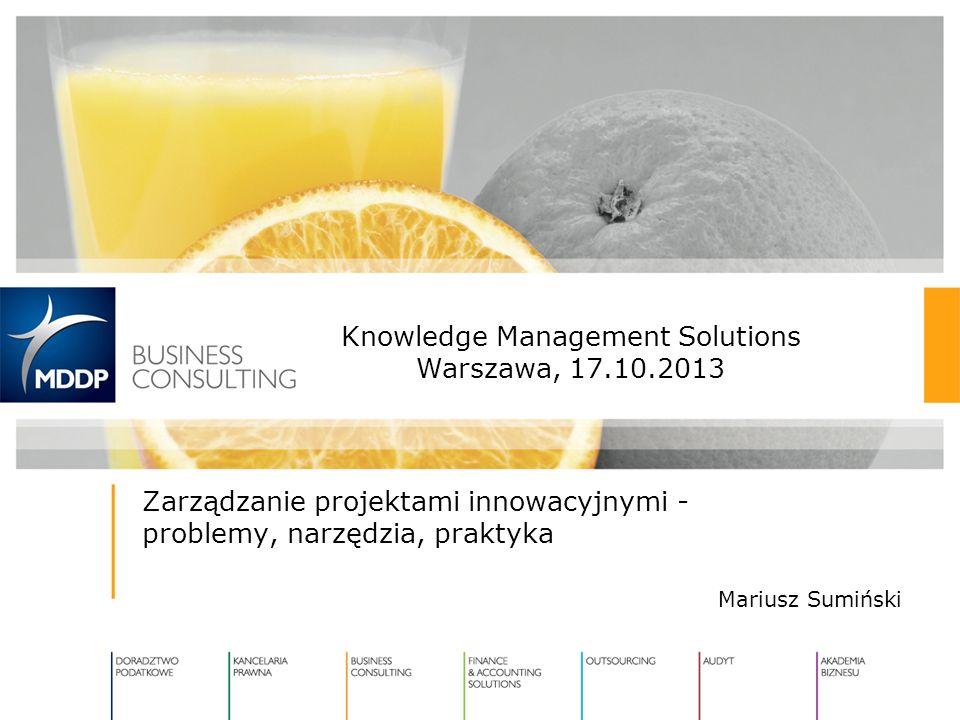 Zarządzanie projektami innowacyjnymi - problemy, narzędzia, praktyka Mariusz Sumiński Knowledge Management Solutions Warszawa, 17.10.2013