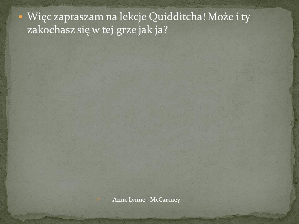 Więc zapraszam na lekcje Quidditcha! Może i ty zakochasz się w tej grze jak ja? Anne Lynne - McCartney