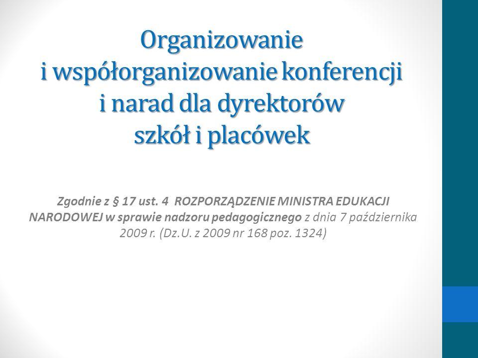Organizowanie i współorganizowanie konferencji i narad dla dyrektorów szkół i placówek Zgodnie z § 17 ust. 4 ROZPORZĄDZENIE MINISTRA EDUKACJI NARODOWE