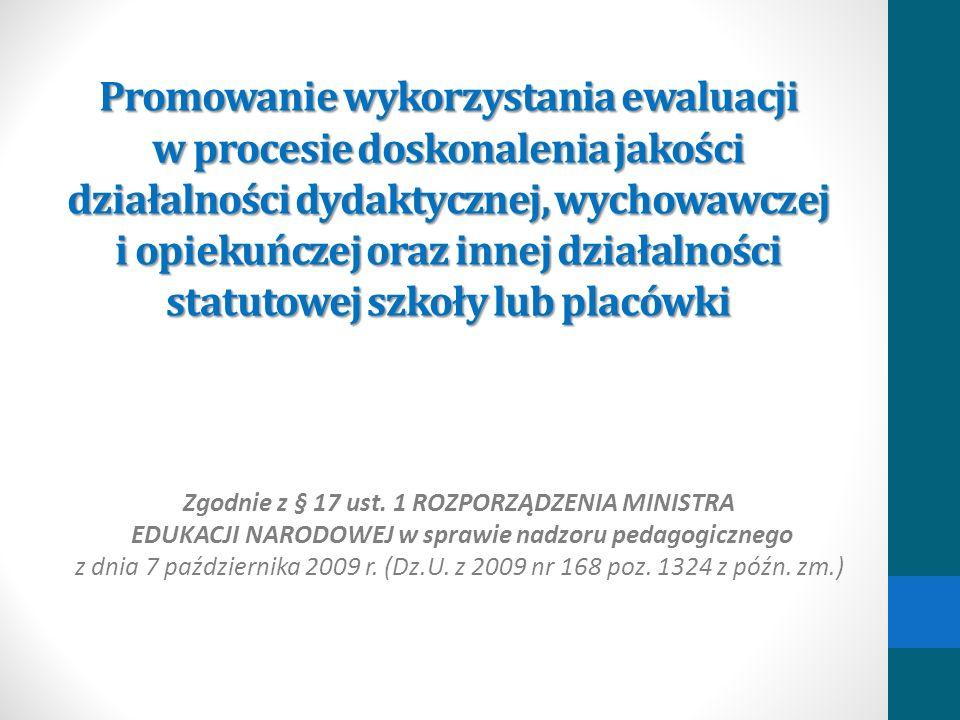 Promowanie wykorzystania ewaluacji w procesie doskonalenia jakości działalności dydaktycznej, wychowawczej i opiekuńczej oraz innej działalności statu