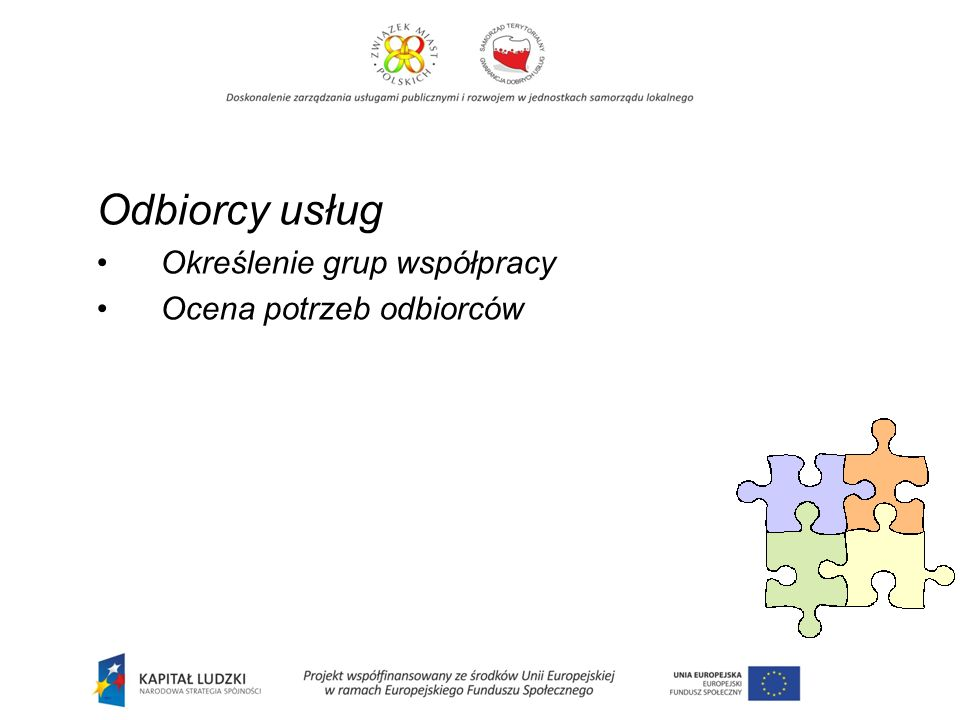 Odbiorcy usług Określenie grup współpracy Ocena potrzeb odbiorców