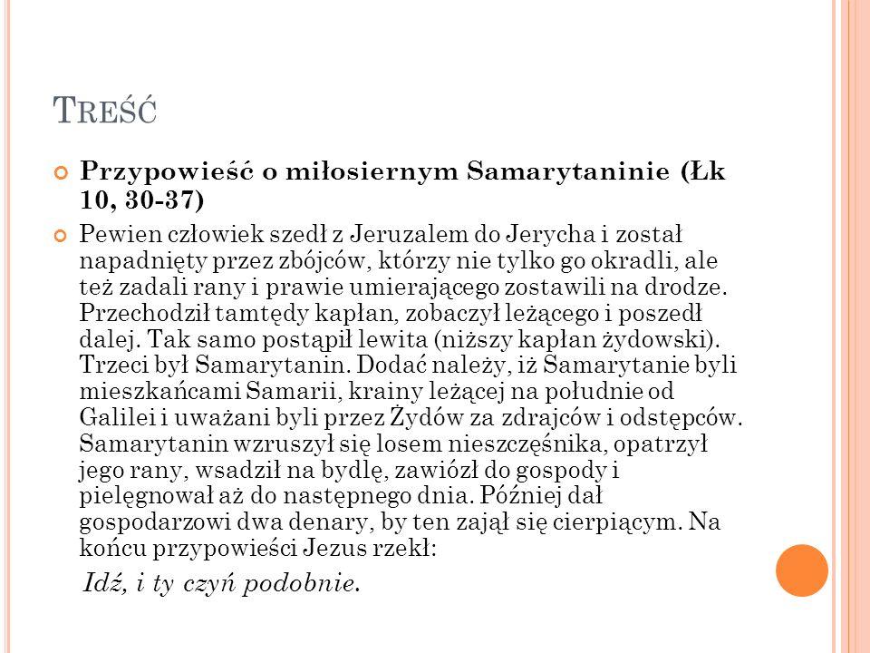 T REŚĆ Przypowieść o miłosiernym Samarytaninie (Łk 10, 30-37) Pewien człowiek szedł z Jeruzalem do Jerycha i został napadnięty przez zbójców, którzy n