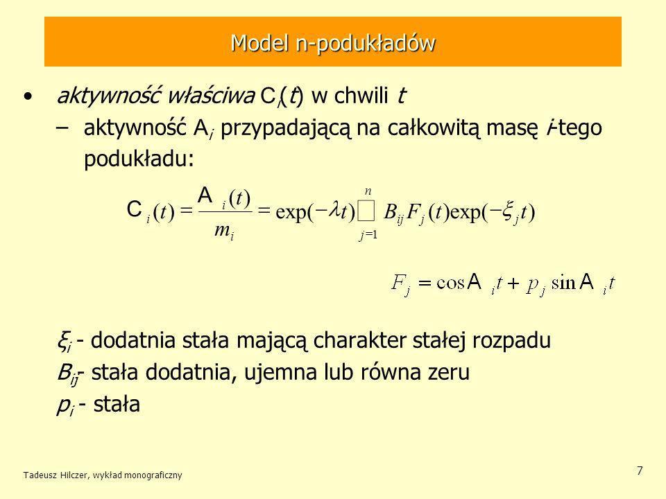 Tadeusz Hilczer, wykład monograficzny 7 Model n-podukładów aktywność właściwa C i (t) w chwili t –aktywność A i przypadającą na całkowitą masę i-tego podukładu: ξ i - dodatnia stała mającą charakter stałej rozpadu B ij - stała dodatnia, ujemna lub równa zeru p i - stała )exp()() )( )( 1 ttFBt m t t jj n j ij i i i A C