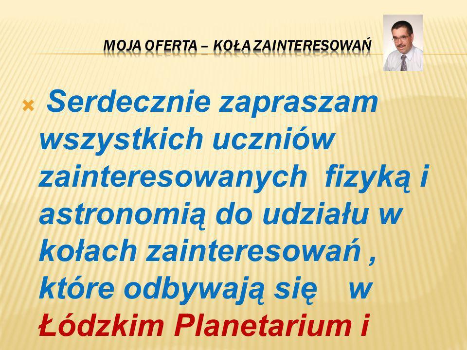 Serdecznie zapraszam wszystkich uczniów zainteresowanych fizyką i astronomią do udziału w kołach zainteresowań, które odbywają się w Łódzkim Planetari