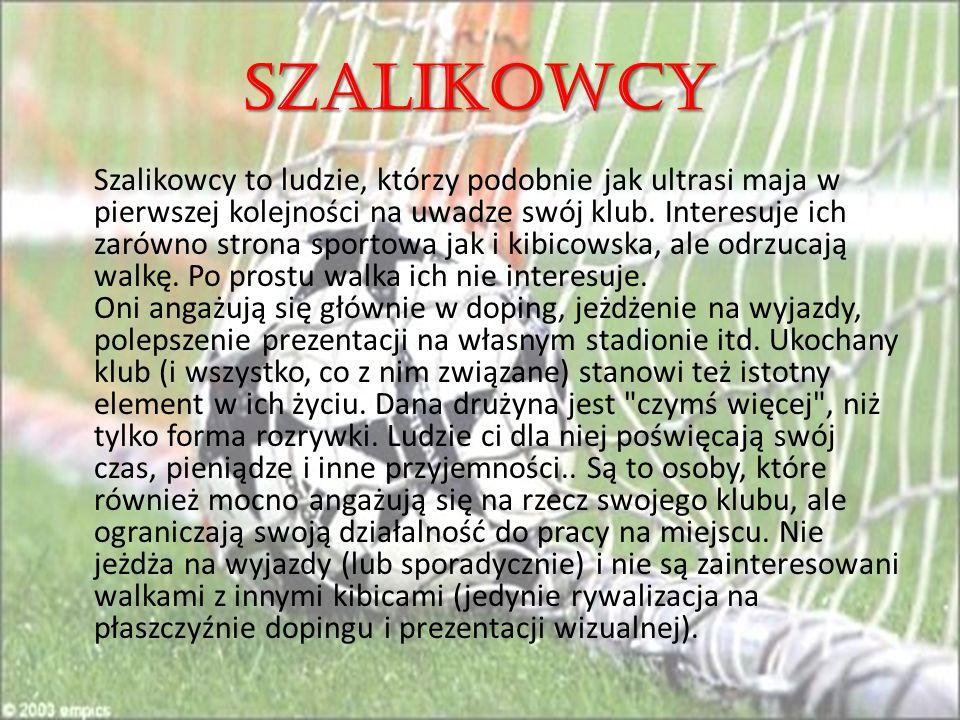 SZALIKOWCY Szalikowcy to ludzie, którzy podobnie jak ultrasi maja w pierwszej kolejności na uwadze swój klub.