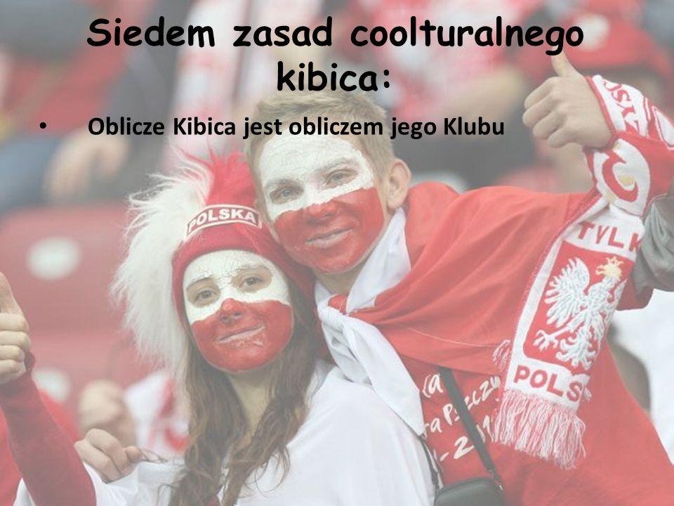 Siedem zasad coolturalnego kibica: Oblicze Kibica jest obliczem jego Klubu