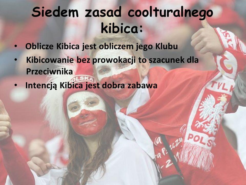 Siedem zasad coolturalnego kibica: Oblicze Kibica jest obliczem jego Klubu Kibicowanie bez prowokacji to szacunek dla Przeciwnika Intencją Kibica jest dobra zabawa