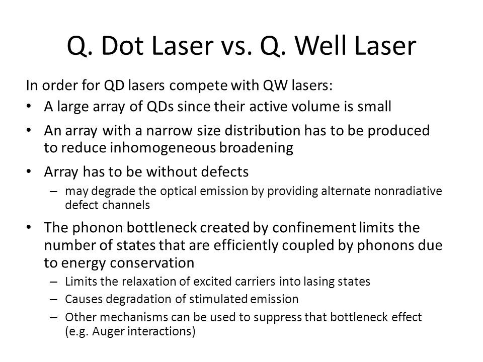 Q. Dot Laser vs. Q. Well Laser In order for QD lasers compete with QW lasers: A large array of QDs since their active volume is small An array with a